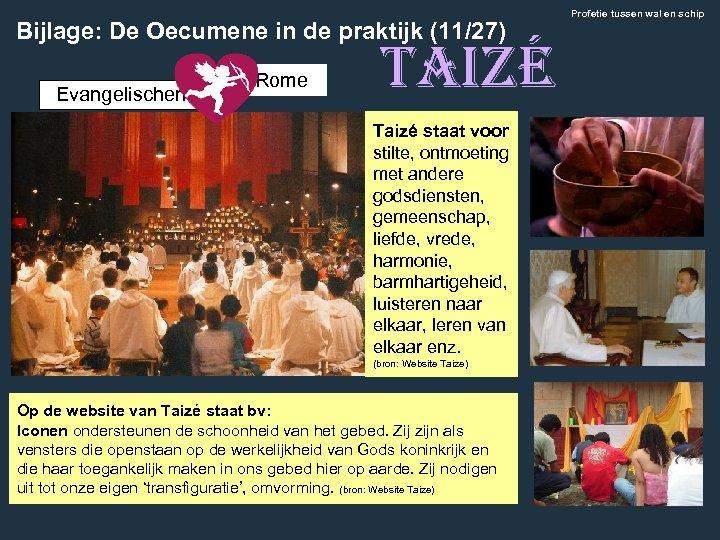 Bijlage: De Oecumene in de praktijk (11/27) Evangelischen Rome Taizé staat voor stilte, ontmoeting