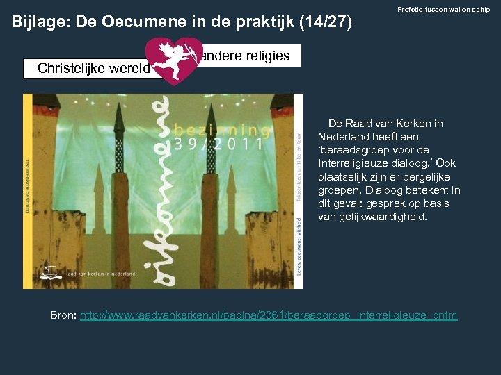 Bijlage: De Oecumene in de praktijk (14/27) Christelijke wereld Profetie tussen wal en schip