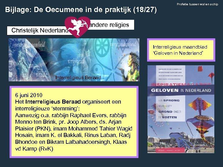 Bijlage: De Oecumene in de praktijk (18/27) Christelijk Nederland Profetie tussen wal en schip
