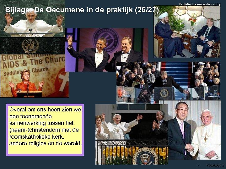 Bijlage: De Oecumene in de praktijk (26/27) Profetie tussen wal en schip Overal om