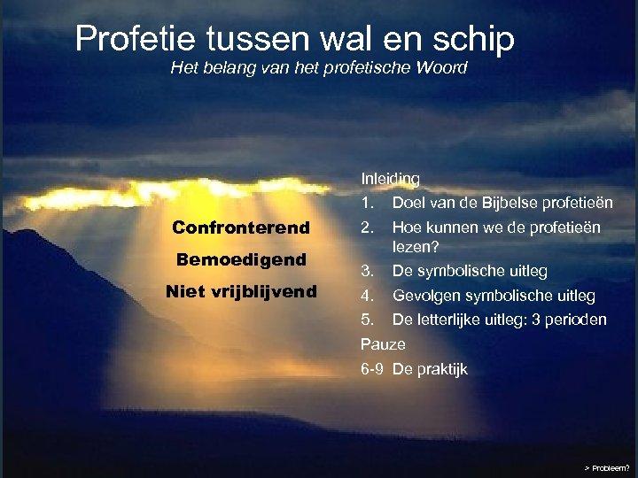 Profetie tussen wal en schip Het belang van het profetische Woord Inleiding Confronterend Bemoedigend