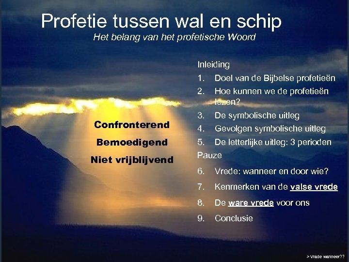 Profetie tussen wal en schip Het belang van het profetische Woord Inleiding 1. 2.