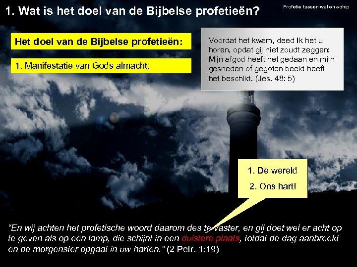 1. Wat is het doel van de Bijbelse profetieën? Het doel van de Bijbelse