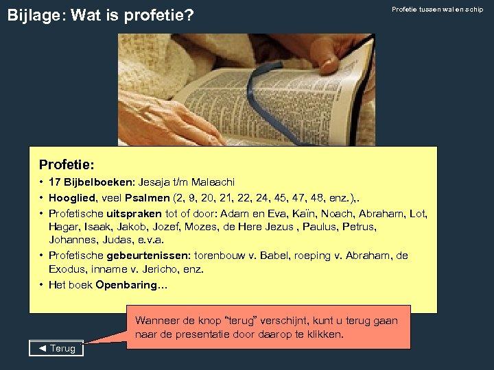 Bijlage: Wat is profetie? Profetie tussen wal en schip Profetie: • 17 Bijbelboeken: Jesaja