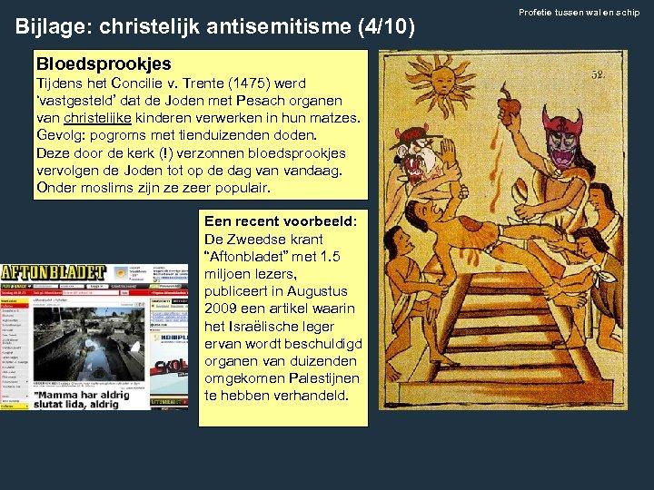 Bijlage: christelijk antisemitisme (4/10) Bloedsprookjes Tijdens het Concilie v. Trente (1475) werd 'vastgesteld' dat