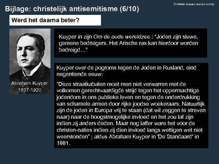 Bijlage: christelijk antisemitisme (6/10) Profetie tussen wal en schip Werd het daarna beter? Kuyper