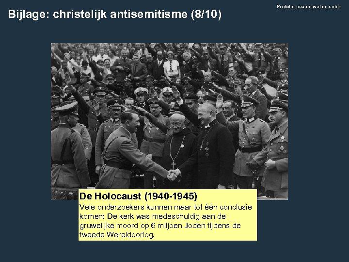 Bijlage: christelijk antisemitisme (8/10) De Holocaust (1940 -1945) Vele onderzoekers kunnen maar tot één