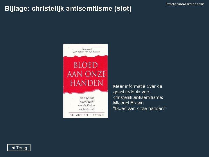 Bijlage: christelijk antisemitisme (slot) Meer informatie over de geschiedenis van christelijk antisemitisme: Michael Brown