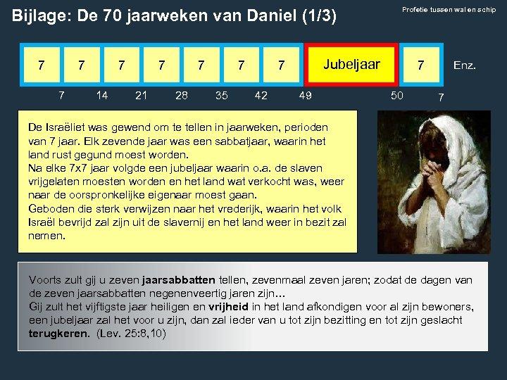 Bijlage: De 70 jaarweken van Daniel (1/3) 7 7 14 7 21 7 28