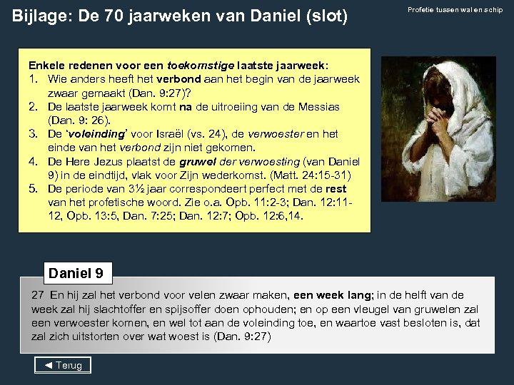 Bijlage: De 70 jaarweken van Daniel (slot) Profetie tussen wal en schip Enkele redenen