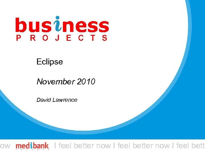 ow Eclipse November 2010 David Lawrence I feel better now I feel bett