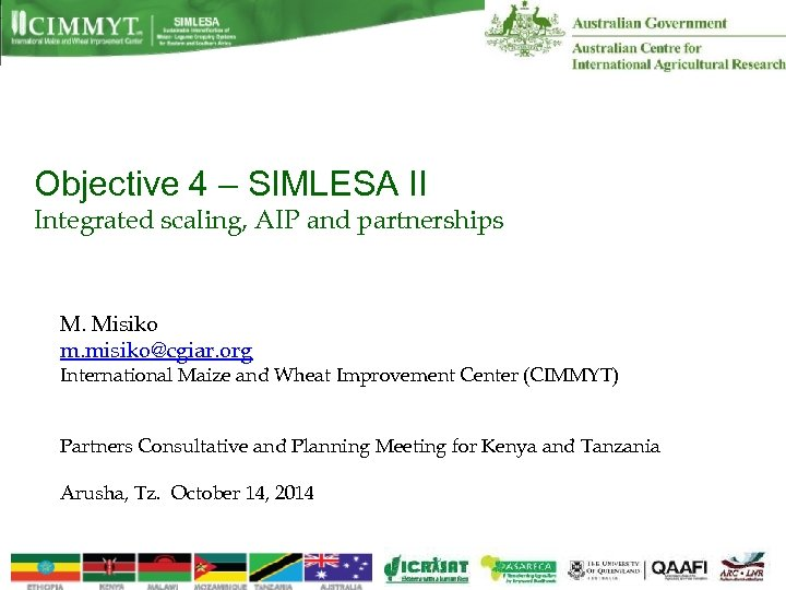 Objective 4 – SIMLESA II Integrated scaling, AIP and partnerships M. Misiko m. misiko@cgiar.