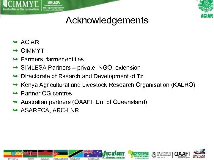 Acknowledgements ACIAR CIMMYT Farmers, farmer entities SIMLESA Partners – private, NGO, extension Directorate of