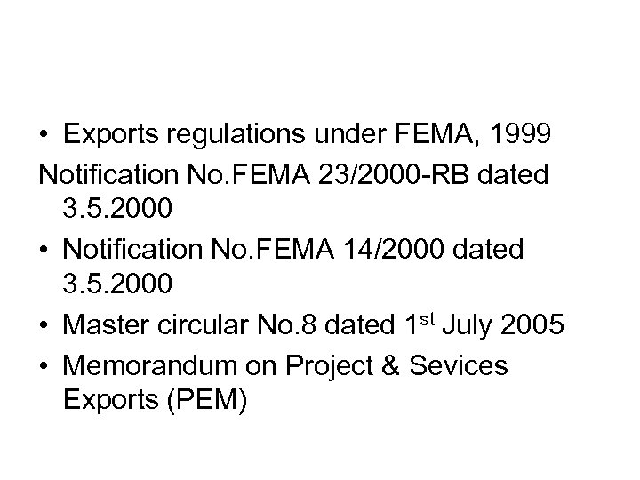 • Exports regulations under FEMA, 1999 Notification No. FEMA 23/2000 -RB dated 3.