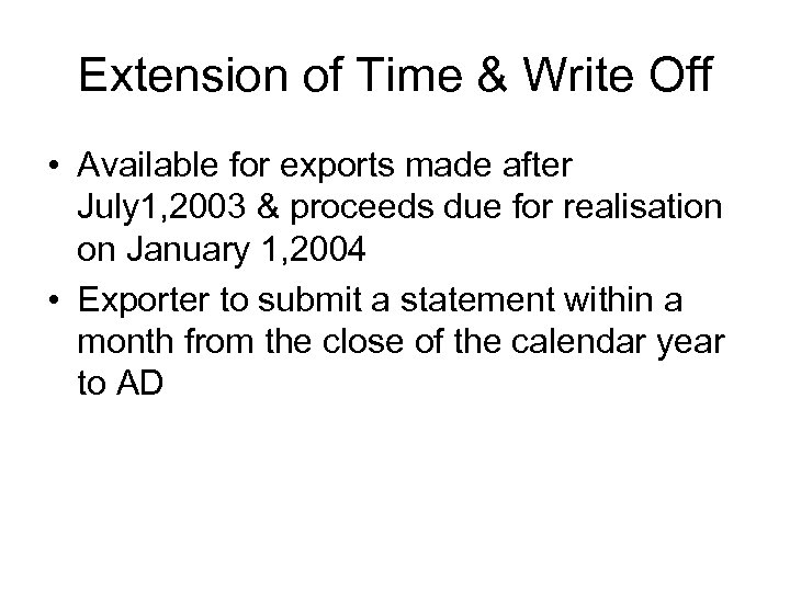 Extension of Time & Write Off • Available for exports made after July 1,
