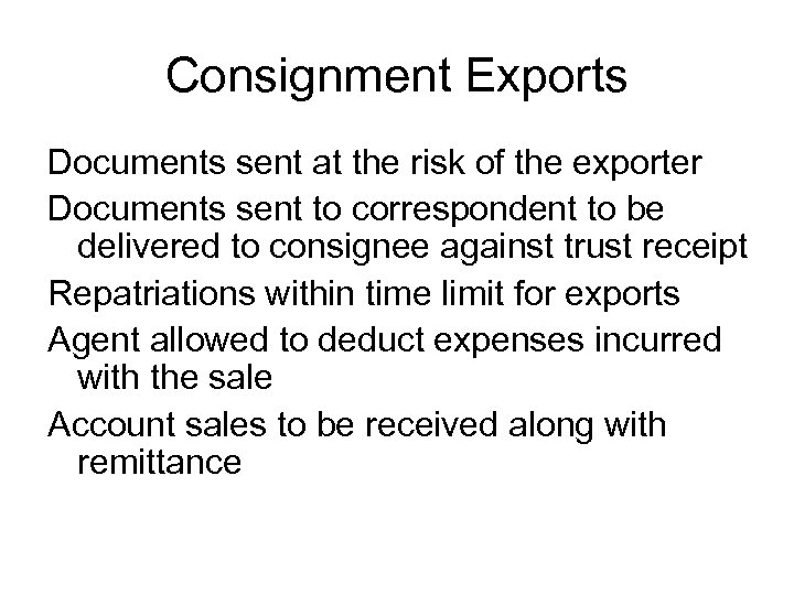 Consignment Exports Documents sent at the risk of the exporter Documents sent to correspondent