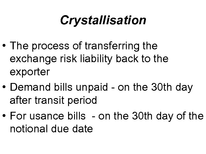 Crystallisation • The process of transferring the exchange risk liability back to the exporter