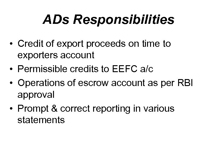 ADs Responsibilities • Credit of export proceeds on time to exporters account • Permissible