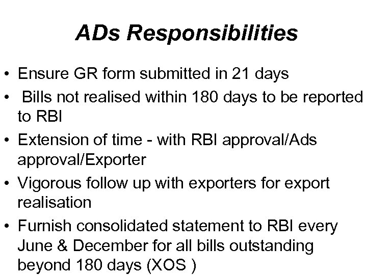 ADs Responsibilities • Ensure GR form submitted in 21 days • Bills not realised