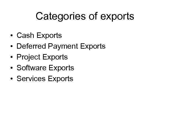 Categories of exports • • • Cash Exports Deferred Payment Exports Project Exports Software