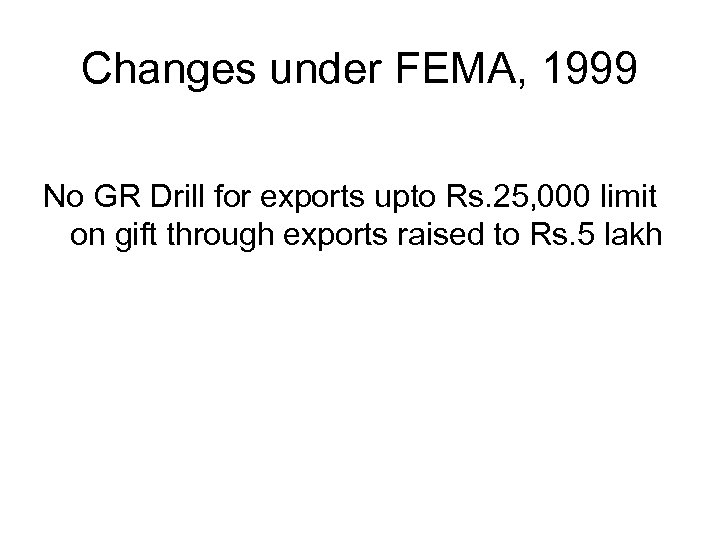 Changes under FEMA, 1999 No GR Drill for exports upto Rs. 25, 000 limit