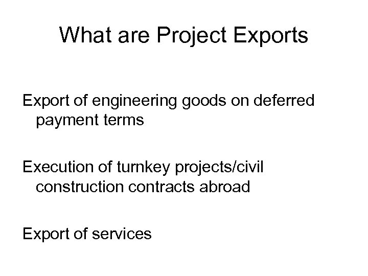 What are Project Exports Export of engineering goods on deferred payment terms Execution of