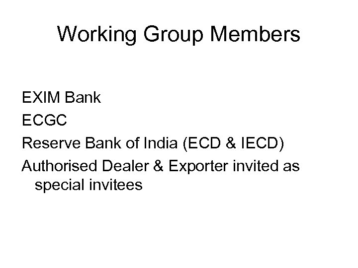Working Group Members EXIM Bank ECGC Reserve Bank of India (ECD & IECD) Authorised