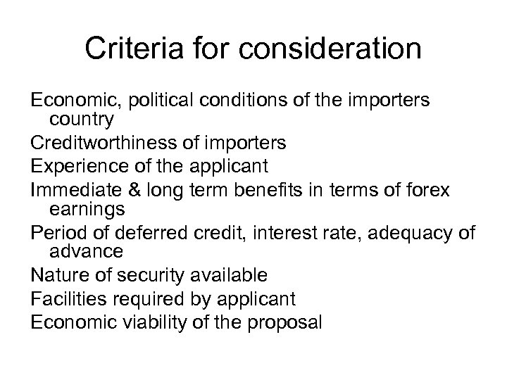 Criteria for consideration Economic, political conditions of the importers country Creditworthiness of importers Experience