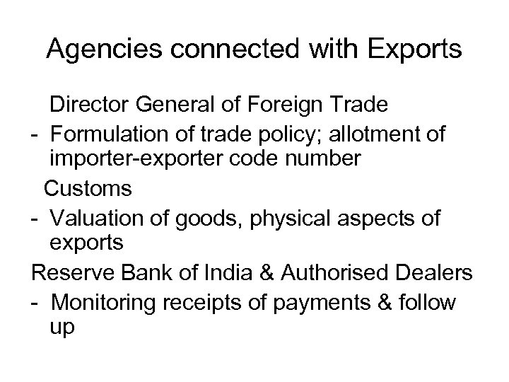 Agencies connected with Exports Director General of Foreign Trade - Formulation of trade policy;
