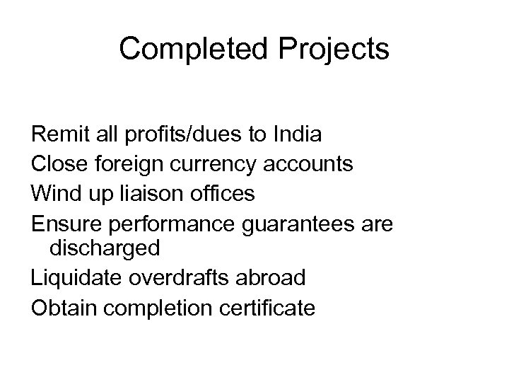 Completed Projects Remit all profits/dues to India Close foreign currency accounts Wind up liaison
