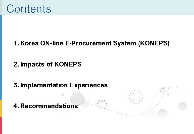 Contents 1. Korea ON-line E-Procurement System (KONEPS) 2. Impacts of KONEPS 3. Implementation Experiences