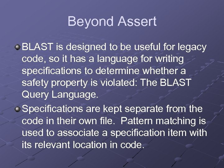 Beyond Assert BLAST is designed to be useful for legacy code, so it has