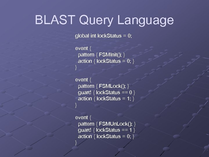 BLAST Query Language global int lock. Status = 0; event { pattern { FSMInit();