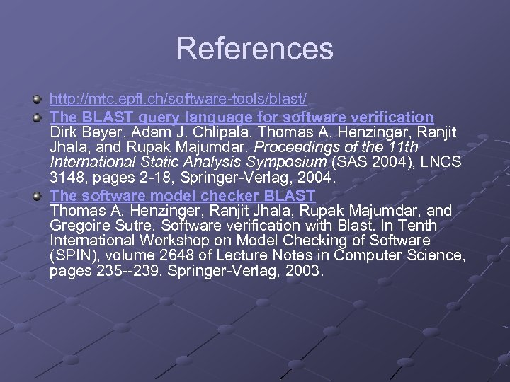 References http: //mtc. epfl. ch/software-tools/blast/ The BLAST query language for software verification Dirk Beyer,