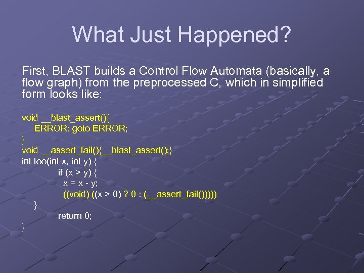 What Just Happened? First, BLAST builds a Control Flow Automata (basically, a flow graph)