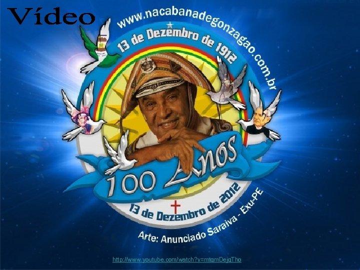 http: //www. youtube. com/watch? v=mtqm. Dejq. Tho