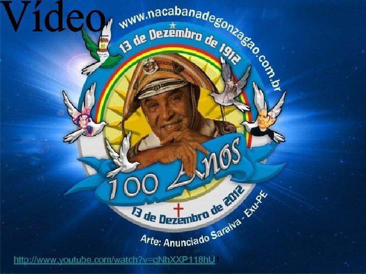 http: //www. youtube. com/watch? v=q. Nh. XXP 118 h. U 1'