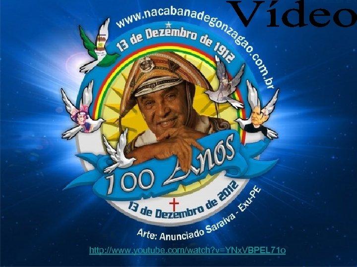 http: //www. youtube. com/watch? v=YNx. VBPEL 71 o