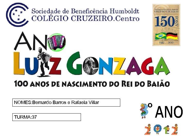NOMES: Bernardo Barros e Rafaela Villar TURMA: 37