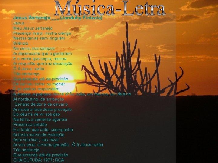 Jesus Sertanejo (Janduhy Finizola) Jesus Meu Jesus sertanejo Presença maior, minha crença Nestas terras