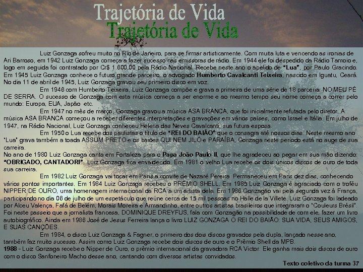 Luiz Gonzaga sofreu muito no Rio de Janeiro, para se firmar artisticamente. Com muita