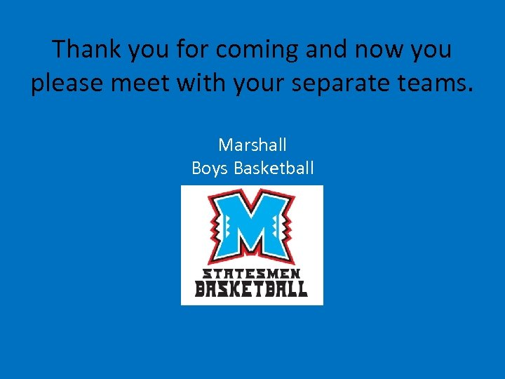 Thank you for coming and now you please meet with your separate teams. Marshall