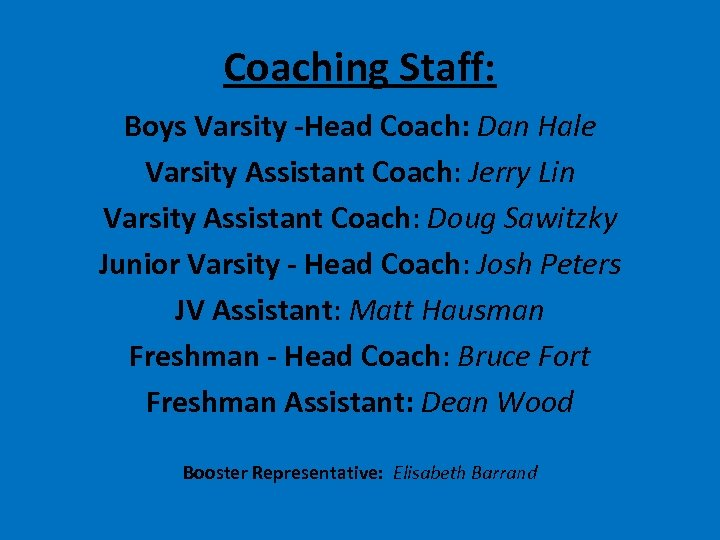 Coaching Staff: Boys Varsity -Head Coach: Dan Hale Varsity Assistant Coach: Jerry Lin Varsity