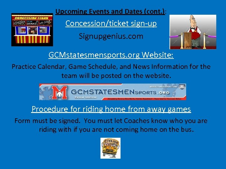 Upcoming Events and Dates (cont. ): Concession/ticket sign-up Signupgenius. com GCMstatesmensports. org Website: Practice