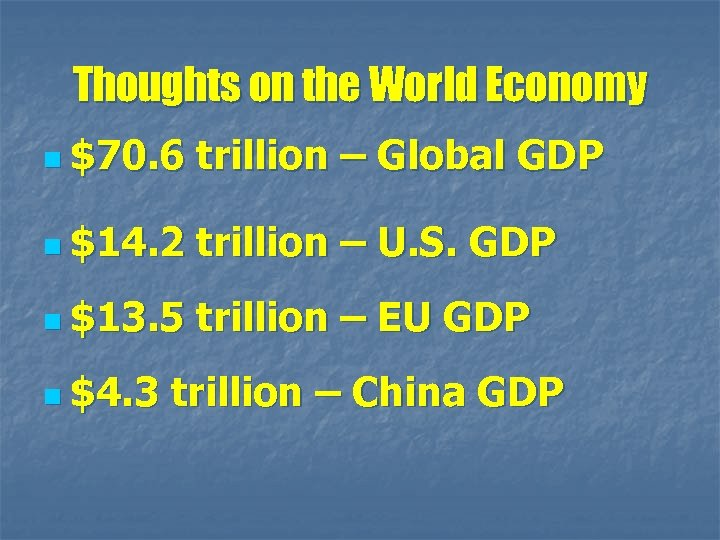 Thoughts on the World Economy n $70. 6 trillion – Global GDP n $14.
