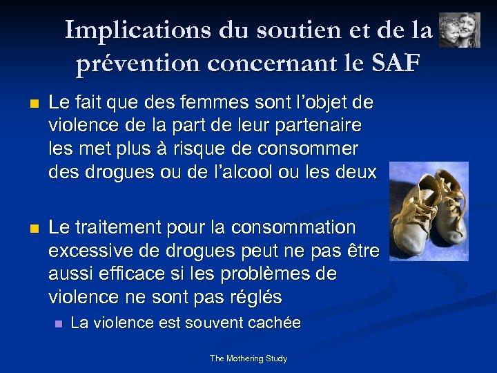 Implications du soutien et de la prévention concernant le SAF n Le fait que