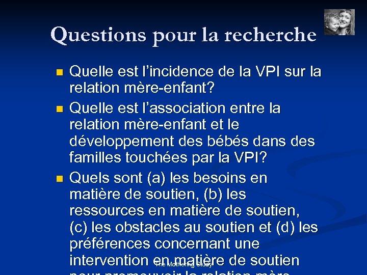 Questions pour la recherche n n n Quelle est l'incidence de la VPI sur