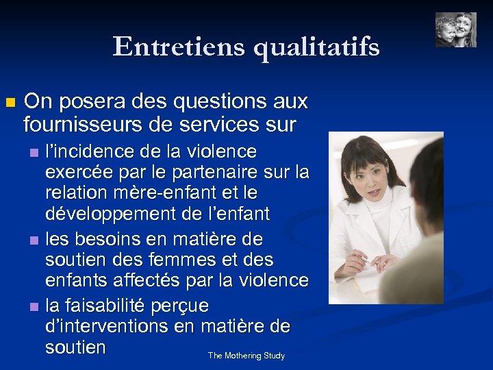 Entretiens qualitatifs n On posera des questions aux fournisseurs de services sur l'incidence de