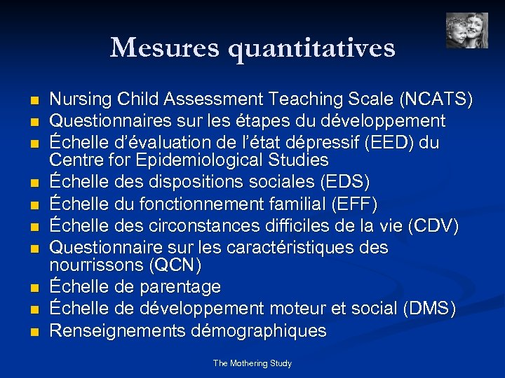 Mesures quantitatives n n n n n Nursing Child Assessment Teaching Scale (NCATS) Questionnaires