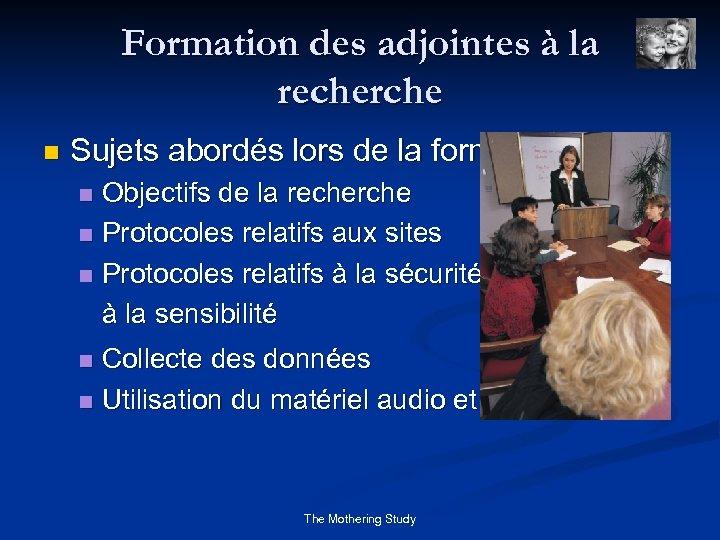 Formation des adjointes à la recherche n Sujets abordés lors de la formation Objectifs